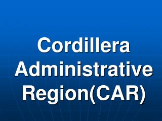 Cordillera Administrative Region(CAR)