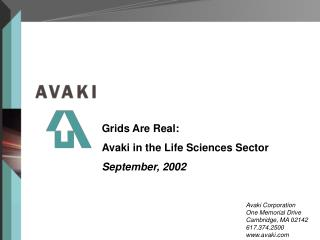 Grids Are Real:  Avaki in the Life Sciences Sector September, 2002