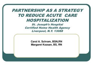 PARTNERSHIP AS A STRATEGY TO REDUCE ACUTE  CARE HOSPITALIZATION St. Joseph's Hospital Certified Home Health Agency Liv