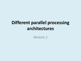 Different parallel processing architectures