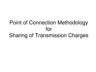 Point of Connection Methodology  for  Sharing of Transmission Charges