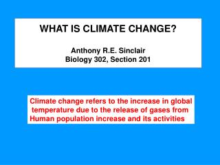 WHAT IS CLIMATE CHANGE? Anthony R.E. Sinclair Biology 302, Section 201