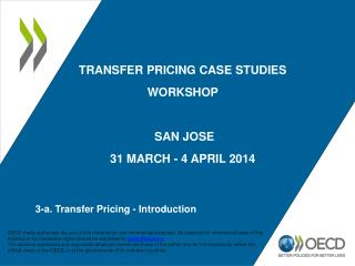 TRANSFER PRICING CASE STUDIES WORKSHOP  SAN JOSE  31 MARCH - 4 APRIL  2 014