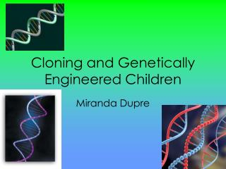 Cloning and Genetically Engineered Children
