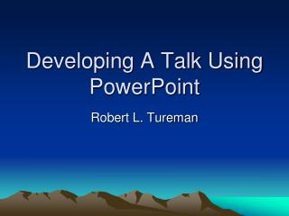 Developing A Talk Using PowerPoint