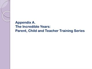 Appendix A. The Incredible Years:  Parent, Child and Teacher Training Series