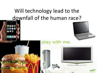 Will technology  lead to  the downfall  of the human race?
