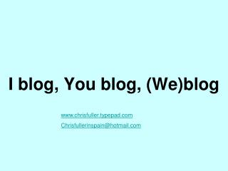 I blog, You blog, (We)blog