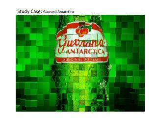 Study Case:  Guaraná Antarctica