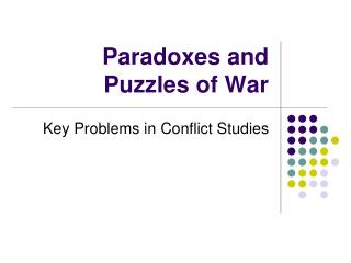 Paradoxes and Puzzles of War