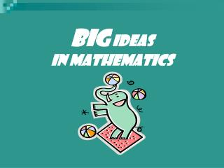 BIG IDEAS  IN MATHEMATICS