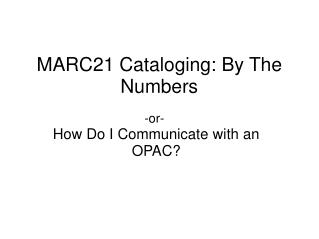 MARC21 Cataloging: By The Numbers