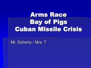 Arms Race  Bay of Pigs  Cuban Missile Crisis
