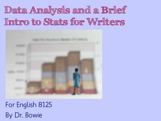 Data Analysis and a Brief Intro to Stats for Writers