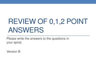 REVIEW of 0,1,2 point answers