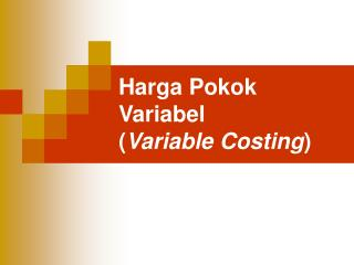 Harga Pokok Variabel  ( Variable Costing )