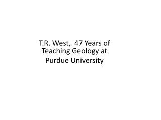 T.R. West,  47 Years of Teaching Geology at  Purdue University