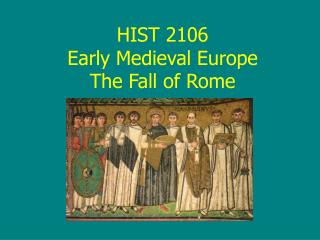 HIST 2106 Early Medieval Europe The Fall of Rome