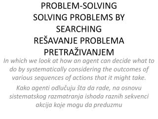 PROBLEM-SOLVING SOLVING PROBLEMS BY SEARCHING REŠAVANJE PROBLEMA PRETRAŽIVANJEM