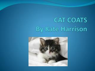 CAT  COATS By Kate Harrison