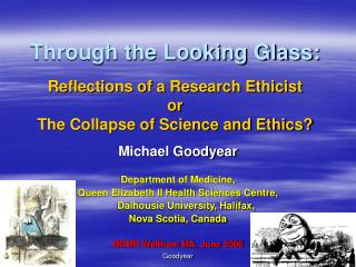 Through the Looking Glass: Reflections of a Research Ethicist or The Collapse of Science and Ethics?