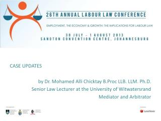 CASE UPDATES by Dr. Mohamed Alli Chicktay B.Proc LLB. LLM. Ph.D.