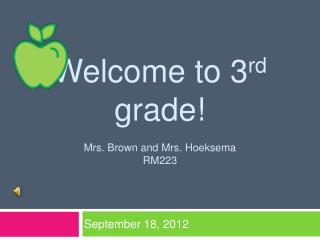 Welcome to 3 rd  grade! Mrs. Brown and Mrs. Hoeksema  RM223