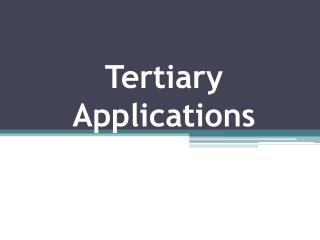 Tertiary Applications
