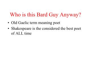 Who is this Bard Guy Anyway?