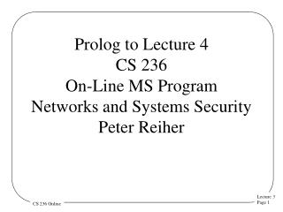 Prolog to Lecture 4 CS 236 On-Line MS Program Networks and Systems Security  Peter Reiher