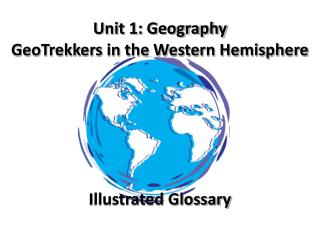 Unit 1: Geography GeoTrekkers in the Western Hemisphere Illustrated Glossary
