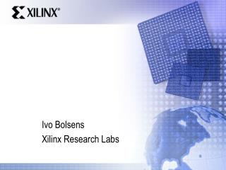 Ivo Bolsens  Xilinx Research Labs