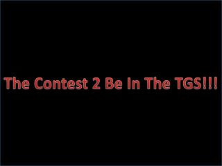 The Contest 2 Be In The TGS!!!
