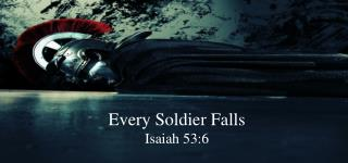 Every Soldier Falls Isaiah 53:6
