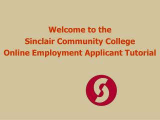 Welcome to the  Sinclair Community College Online Employment Applicant Tutorial