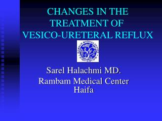 CHANGES IN THE TREATMENT OF VESICO-URETERAL REFLUX