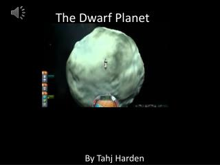 The Dwarf Planet