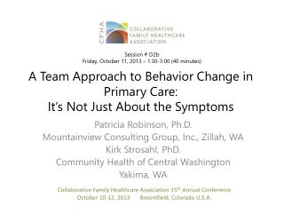 A Team Approach to Behavior Change in Primary Care:  It ' s Not Just About the Symptoms