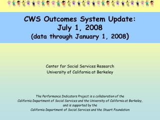 CWS Outcomes System Update: July 1, 2008 (data through January 1, 2008 )