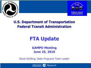 U.S. Department of Transportation Federal Transit Administration FTA Update  GAMPO Meeting June 25, 2010 David Schilling