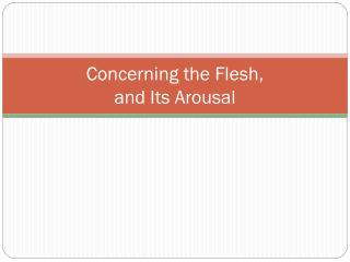 Concerning the Flesh, and Its Arousal