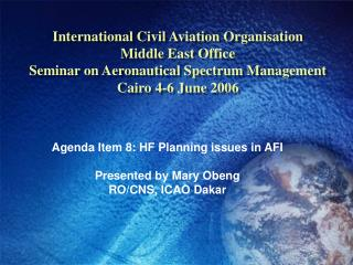 Agenda Item 8: HF Planning issues in AFI Presented by Mary Obeng RO/CNS, ICAO Dakar