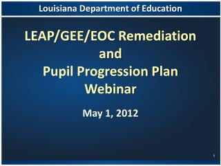 LEAP/GEE/EOC Remediation and Pupil Progression Plan  Webinar