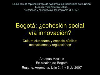 Antanas Mockus Ex-alcalde de Bogotá  Rosario, Argentina, julio 3, 4 y 5 de 2007