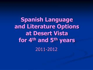 Spanish Language and Literature Options at Desert Vista for 4 th  and 5 th  years