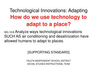 Technological Innovations: Adapting How do we use technology to adapt to a place?