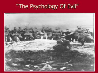 """The Psychology Of Evil"""
