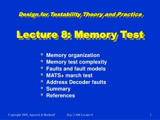 Design for Testability Theory and Practice Lecture 8: Memory Test