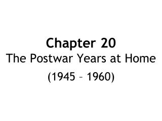 Chapter 20 The Postwar Years at Home