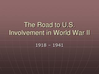 The Road to U.S. Involvement in World War II